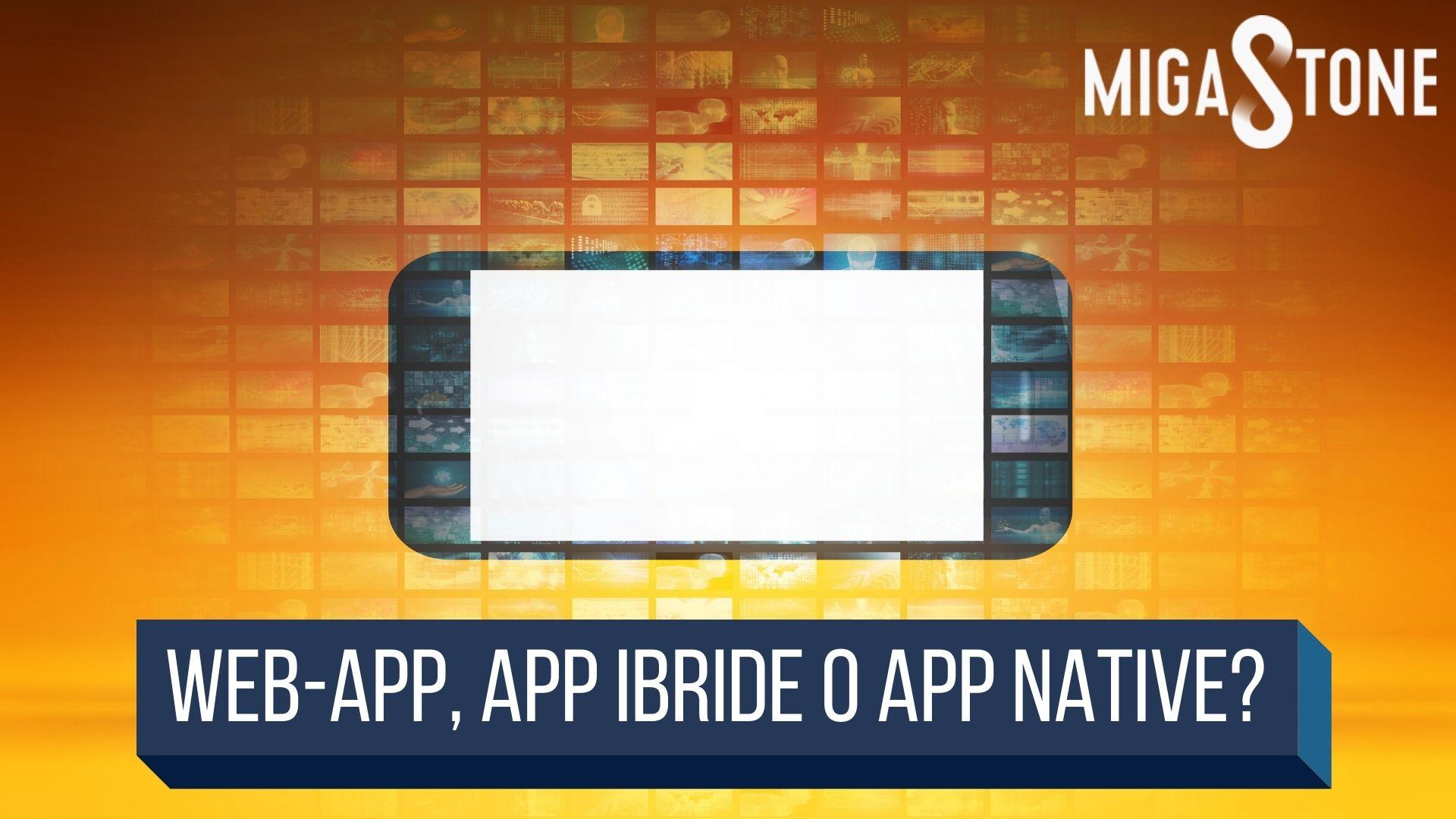 , Web-App, App ibride o App native?, Migastone Blog