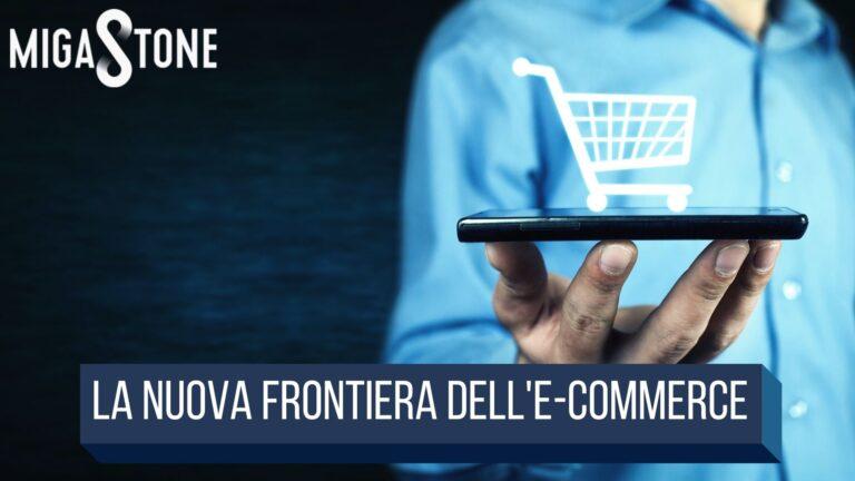 La nuova frontiera dell'E-commerce