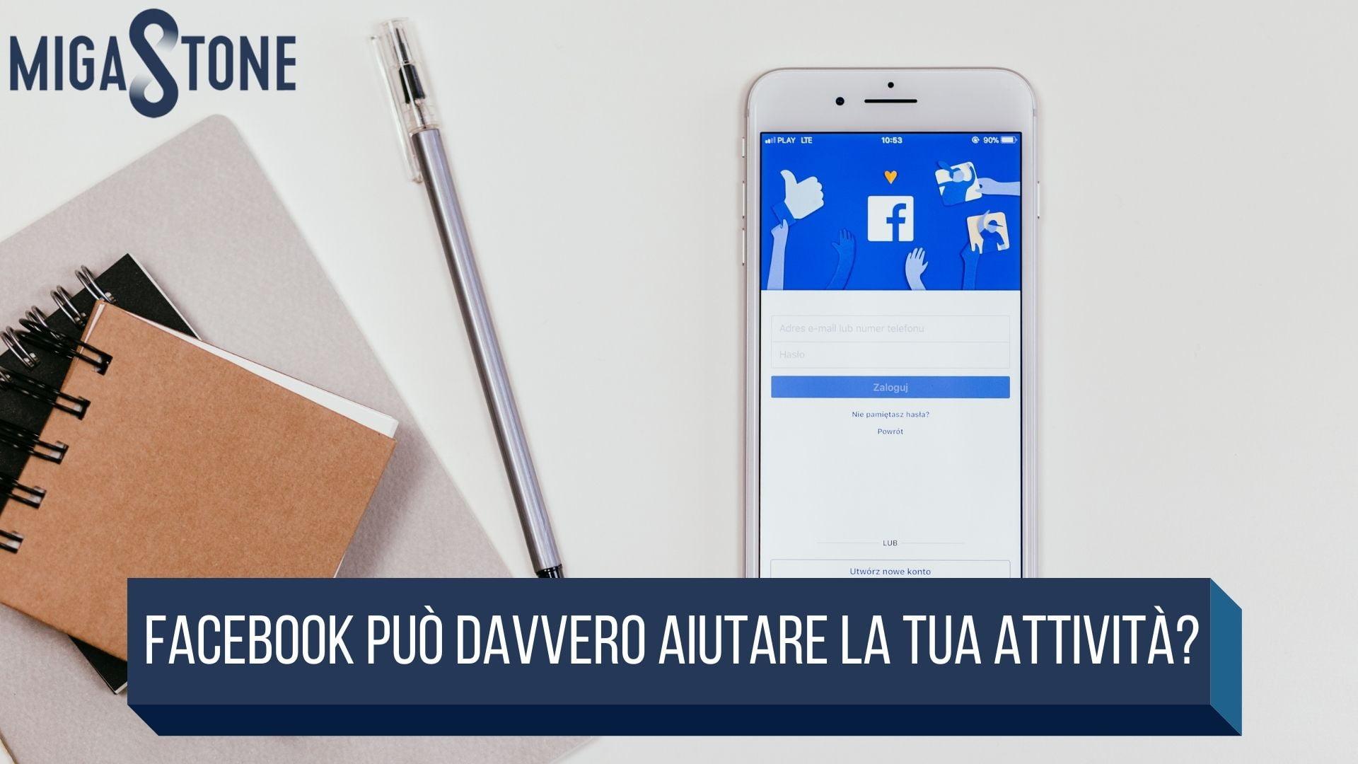 , Facebook può davvero aiutare la tua attività?, Migastone Blog