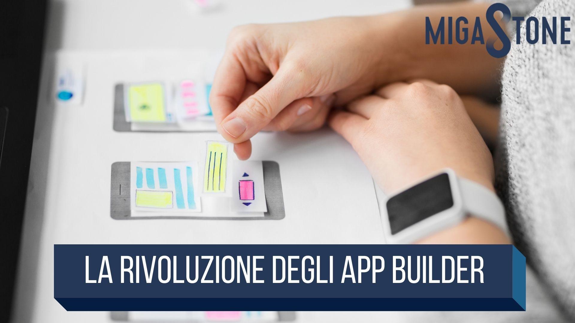 , La rivoluzione degli App Builder, Migastone Blog